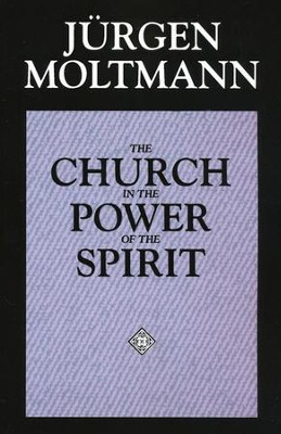 The Church in the Power of the Spirit The Church in the Power of the Spirit  -     By: Jurgen Moltmann