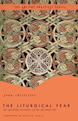 The Liturgical Year: The Spiraling Adventure of the Spiritual Life - The Ancient Practices Series - eBook  -     By: Joan Chittister