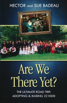 Are We There Yet?: Adopting and Raising 22 Kids!  -     By: Sue Badeau, Laurie Beck