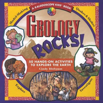 Geology Rocks! 50 Hands-On Activities to Explore the Earth  -     By: Cindy Blobaum