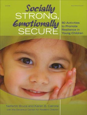 Socially Strong, Emotionally Secure 50 Activities to Promote Resilience in Young Children  -     By: Nefertiti Bruce, Karen Cairone