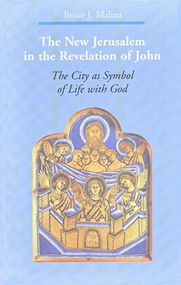 The New Jerusalem in the Revelation of John: The City as Symbol of Life with God  -     By: Bruce J. Malina