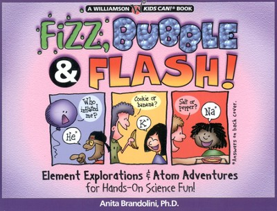 Fizz, Bubble & Flash!: Element Explorations & Atom Adventures for Hands-On Science Fun!  -     By: Anita Brandolini Ph.D.