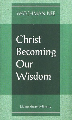 Christ Becoming Our Wisdom 10/Package   -     By: Watchman Nee