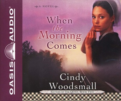 When the Morning Comes, Sisters of the Quilt #2 Audiobook on CD  -     By: Cindy Woodsmall