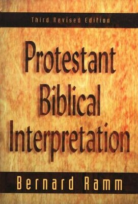 Protestant Biblical Interpretation   -     By: Bernard Ramm