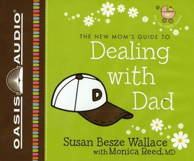 A New Mom's Guide to Dealing with Dad - unabridged audiobook on CD  -     By: Susan Wallace, Monica Reed