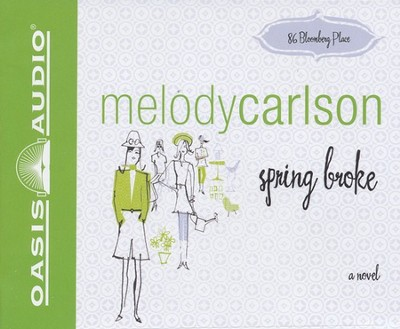 Spring Broke, 86 Bloomberg Place #3 Audiobook on CD  -     By: Melody Carlson