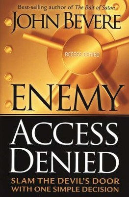 Enemy Access Denied: Slam the Devil's Door with One Simple Decision  -     By: John Bevere