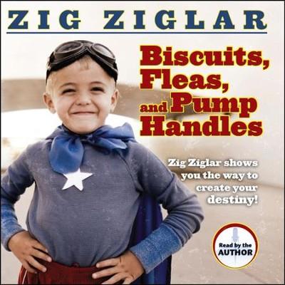 Biscuits, Fleas and Pump Handles--Unabridged Audiobook on CD  -     By: Zig Ziglar