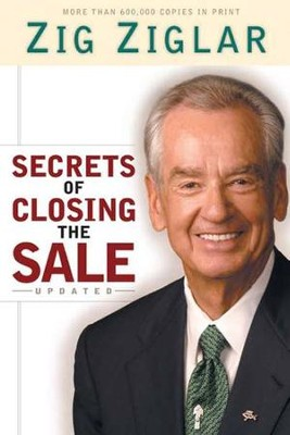 Secrets of Closing the Sale, Updated Edition   -     By: Zig Ziglar
