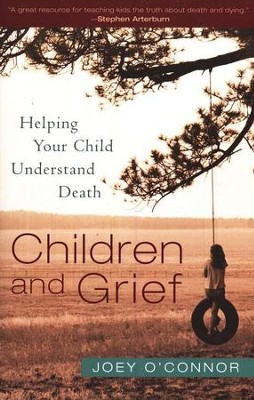Children and Grief: Helping Your Child Understand Death  -     By: Joey O'Connor