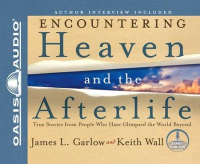Encountering Heaven and the Afterlife: True Stories from People Who Have Glimpsed the World Beyond - Unabridged Audiobook  [Download] -     By: James L. Garlow, Keith Wall