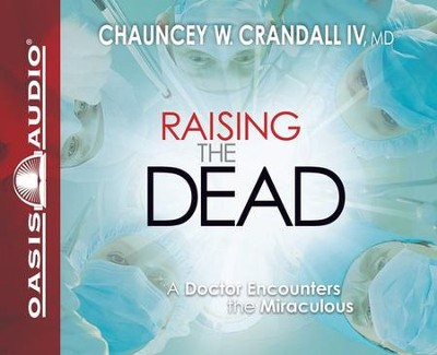 Raising the Dead Unabridged Audiobook on CD  -     By: Chauncey W. Crandall IV, M.D.