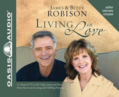 Living in Love Unabridged Audiobook on CD  -     By: James Robison, Betty Robison