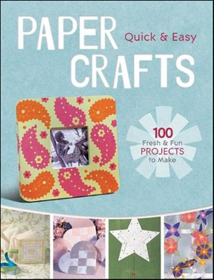 Quick & Easy Paper Crafts : 100 Fresh & Fun Projects to Make  -