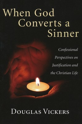 When God Converts a Sinner: Confessional Perspectives on Justification and the Christian Life  -     By: Douglas Vickers