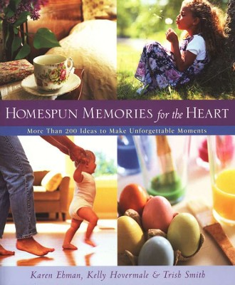 Homespun Memories for the Heart  -     By: Karen Ehman, Kelly Hovermale, Trish Smith