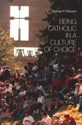 Being Catholic in a Culture of Choice  -     By: Thomas P. Rausch