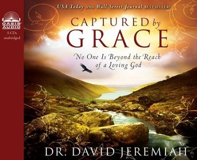 Captured by Grace: No One is Beyond the Reach of a Loving God Unabridged Audio CD  -     By: Dr. David Jeremiah