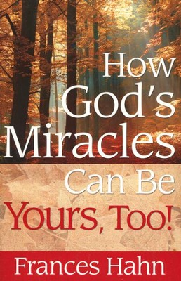 How God's Miracles Can Be Yours Too!  -     By: Frances Hahn