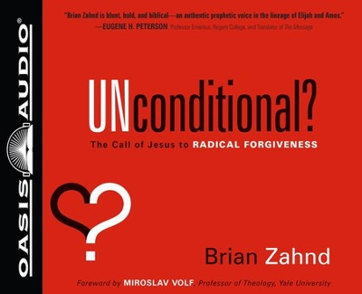 Unconditional?: The Call of Jesus to Radical Forgiveness Unabridged Audio CD  -     Narrated By: Jon Gauger     By: Brian Zahnd