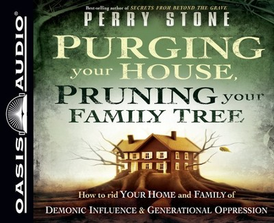 Purging Your House, Pruning Your Family Tree: Unabridged Audio CD Getting Rid of Demonic Influence and Generational Oppression  -     Narrated By: Jeffrey Kafer     By: Perry Stone