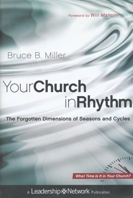 Your Church in Rhythm: Forgotten Dimensions of Seasons and Cycles  -     By: Bruce B. Miller