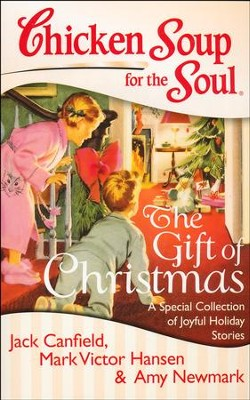 Chicken Soup for the Soul: The Gift of Christmas: A Special Collection of Joyful Holiday Stories  -     By: Jack Canfield, Mark Victor Hansen, Amy Newmark