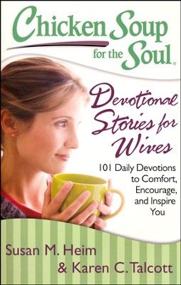 Chicken Soup for the Soul: Devotional Stories for Wives: 101 Daily Devotions to Comfort, Encourage, and Inspire You  -     By: Susan M. Heim, Karen C. Talcott