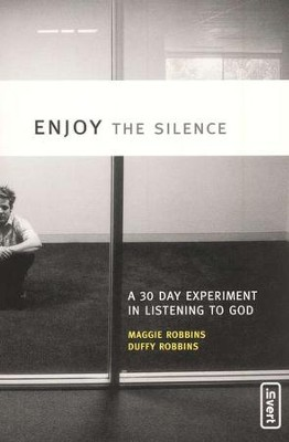 Enjoy the Silence: A 30- Day Experiment in Listening to God  -     By: Maggie Robbins, Duffy Robbins