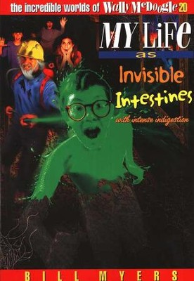My Life as Invisible Intestines: The Incredible Worlds of  Wally McDoogle #20  -     By: Bill Myers