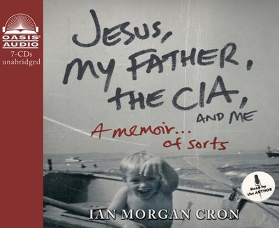 Jesus, My Father, The CIA, and Me: A Memoir...Of Sorts - Unabridged Audiobook on CD  -     By: Ian Morgan Cron