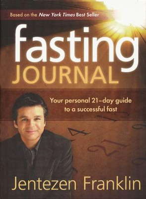Fasting: Your Personal 21 Day Guide to a Successful Fast: Journal  -     By: Jentezen Franklin