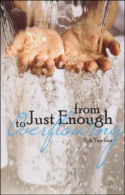 From Just Enough to Overflowing  -     By: Bob Yandian