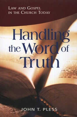 Handling the Word of Truth: Law and Gospel in the  Church Today  -     By: John T. Pless