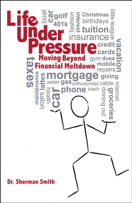 Life Under Pressure: Moving Beyond Financial Meltdown Hard Cover  -     By: Sherman S. Smith