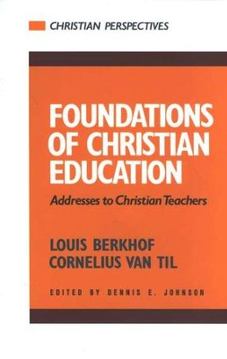 Foundations of Christian Education   -     By: Cornelius Van Til