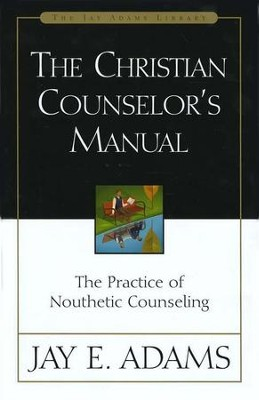 The Christian Counselor's Manual   -     By: Jay E. Adams