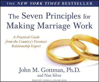 The Seven Principles for Making Marriage Work: A Practical Guide from the Country's Foremost Relationship Expert, Unabridged Audiobook on CD  -     By: John M. Gottman Ph.D., Nan Silver