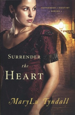Surrender the Heart, Surrender to Destiny Series #1   -     By: MaryLu Tyndall