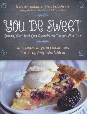 You Be Sweet: Sharing Your Heart One Down-Home Dessert at a Time  -     By: Patsy Caldwell, Amy Wilson