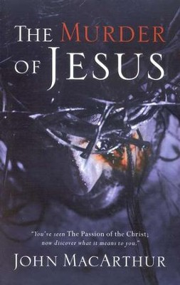 The Murder of Jesus, Revised  -     By: John MacArthur