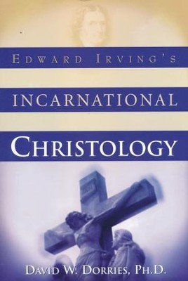 Edward Irving's Incarnational Christology  -     By: Dr. David Dorries