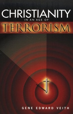 Christianity in an Age of Terrorism   -     By: Gene Edward Veith Jr.