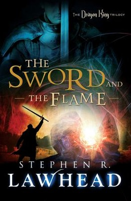 The Sword and the Flame: The Dragon King Trilogy - Book 3 - eBook  -     By: Stephen R. Lawhead