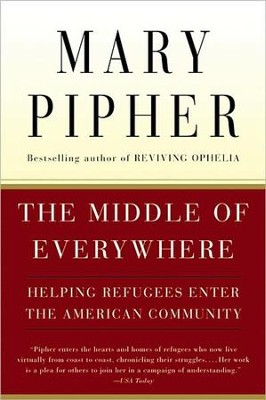 The Middle of Everywhere: Helping Refugees Enter the Amerian COmmunity  -     By: Mary Pipher