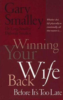 Winning Your Wife Back Before It's Too Late  -     By: Dr. Gary Smalley, Dr. Greg Smalley, Deborah Smalley