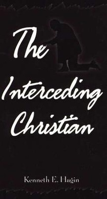 The Interceding Christian  -     By: Kenneth E. Hagin
