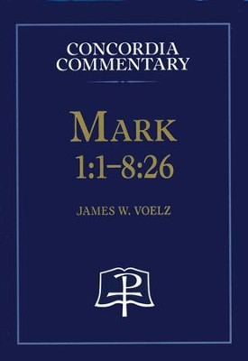 Mark 1:1-8:26 [Concordia Commentary]   -     By: James W. Voelz